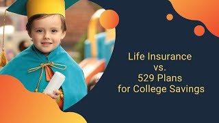 Life Insurance Vs. 529 Plan For College Savings
