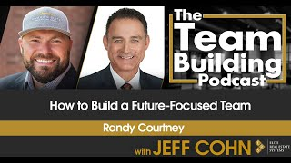 How to Build a Future-Focused Team w/ Randy Courtney
