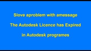 SOLVE: The Autodesk licence has expired - NO DOWNLOAD NEEDED