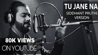 Tu Jane Na | Atif Aslam | Ajab Prem Ki Gazab Kahani | Cover Song | Siddhant Pruthi