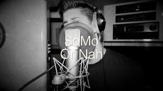 SoMo - Or Nah (Rendition)