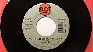 You Should See Me Missing You , Aaron Tippin , 1991