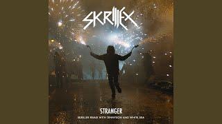 Stranger (Skrillex Remix with Tennyson & White Sea)