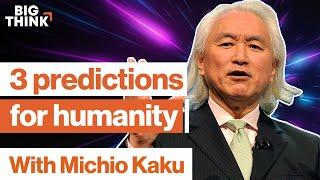 Michio Kaku: 3 mind-blowing predictions about the future | Big Think