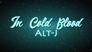 In Cold Blood - Alt-J (lyric video)