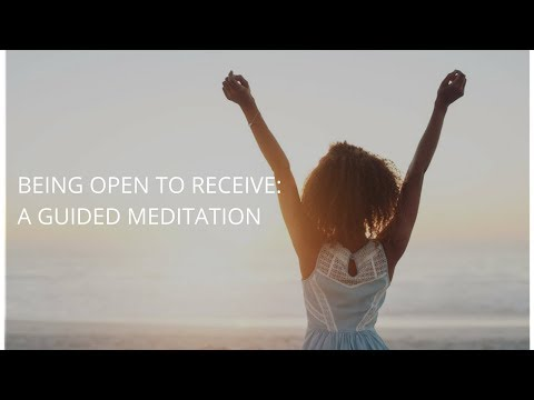 Being Open to Receive (A Guided Meditation)