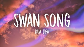 Dua Lipa - Swan Song (Lyrics)