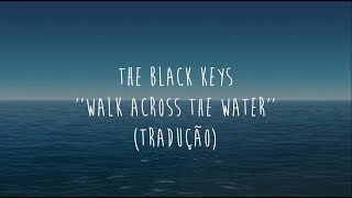The Black Keys   Walk Across The Water  (tradução)