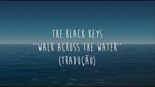 The Black Keys   Walk Across The Water  (tradução)