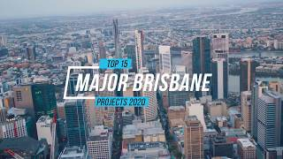 Top 15 Major Brisbane Projects 2020