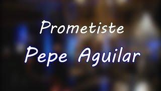 LETRA PROMETISTE | PEPE AGUILAR