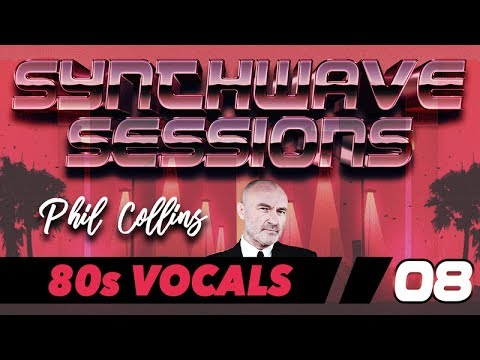 Synthwave Sessions 08: 80s Vocals (Phil Collins)