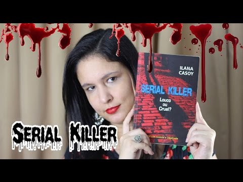Serial Killer : louco ou cruel ? | Autora: Ilana Casoy | Aventura Literária