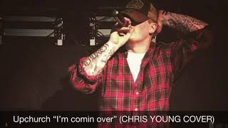 """Upchurch """"I'm comin over"""" (CHRIS YOUNG COVER)"""