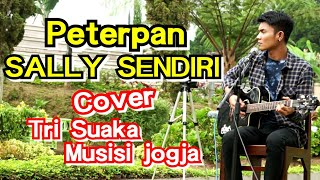 PETERPAN   SALLY SENDIRI COVER TRI SUAKA MUSISI JOGJA PROJECT