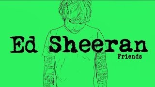 Ed Sheeran - Friends[Legendado/Lyric]
