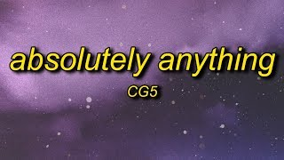 CG5   Absolutely Anything (Lyrics) Ft. OR3O