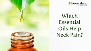 Which Essential Oils Help Neck Pain?