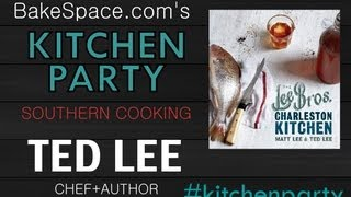 Southern Cooking w/ Ted Lee, Author of Lee Bros Charleston Kitchen - KitchenParty