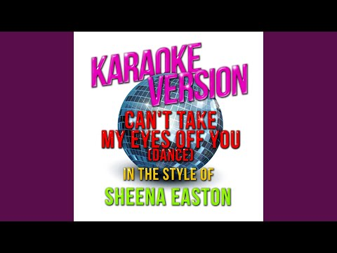 Can't Take My Eyes off You (Dance) (In the Style of Sheena Easton) (Karaoke Version)