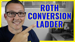 Roth Conversion Ladder For Early Retirement & Financial Independence