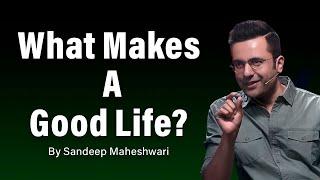 What Makes A Good Life? By Sandeep Maheshwari | Hindi