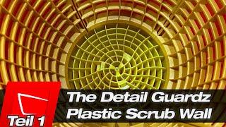 The Detail Guardz Plastic Scrub Wall - Die neue Erweiterung für die DirtLock Teil 1
