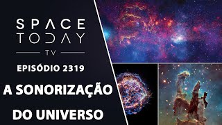 A SONORIZAÇÃO DO UNIVERSO |SPACE TODAY TVEP2319