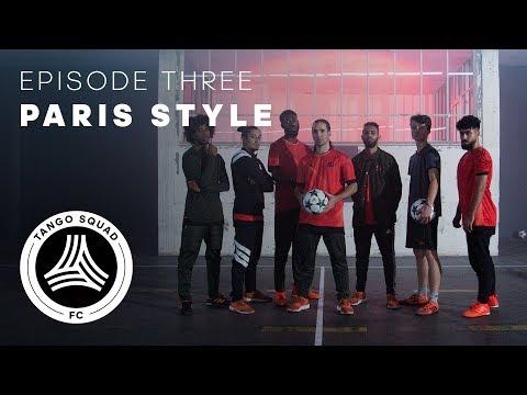 Paris Style | Episode 3 | Tango Squad F.C.