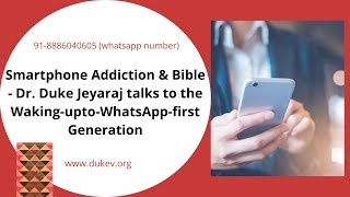 Smartphone Addiction & Bible - Dr. Duke Jeyaraj talks to the Waking-upto-WhatsApp-first Generation