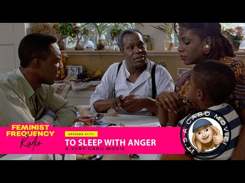TO SLEEP WITH ANGER: A Very Caro Movie | Feminist Frequency Radio 171