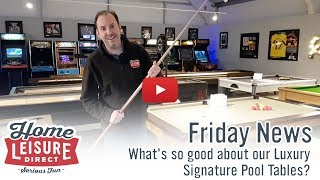 whats so good about our luxury signature pool tables?  friday news  23rd feb 2018