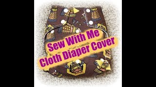 Sew With Me - Cloth Diaper Cover (1) Getting Started - Introductions, Patterns, & Fabric