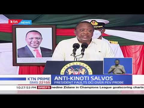 Anti-Kinoti Salvos: President Uhuru faults DCI over Post Election Violence probe