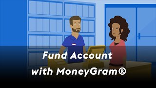 Click to view 'Fund Account with MoneyGram' Video