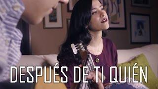 Después De Ti Quién (Cover) - Natalia Aguilar / La Adictiva