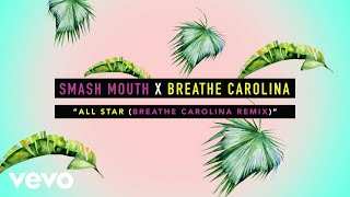 Smash Mouth   All Star (Breathe Carolina Remix) [OFFICIAL AUDIO]