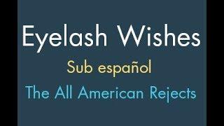 The-All American Rejects - Eyelash Wishes Sub Español