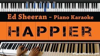 Ed Sheeran   Happier   Piano Karaoke  Sing Along  Cover With Lyrics