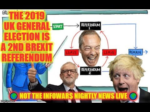 🤔The 2019 UK General Election Is A 2nd Brexit Referendum 🌍 NOT The Infowar$ Nightly News LIVE 🌍