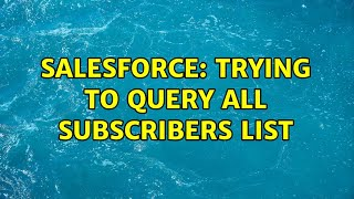 Salesforce: Trying to query All Subscribers list