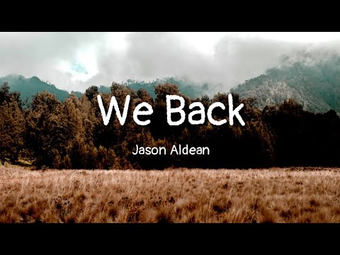 Jason Aldean - We Back (lyrics)