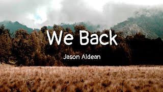 Jason Aldean   We Back (lyrics)