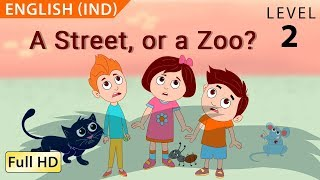 A Street, or a Zoo? : Learn English (IND) with subtitles - Story for Children & Adults