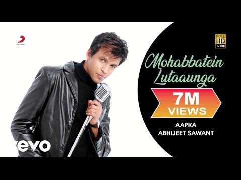 Mohabbatein Lutaaunga - Abhijeet Sawant   Aapka... Abhijeet Sawant