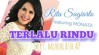 Gambar cover TERLALU RINDU.  RITA SUGIARTO ft. MONATA