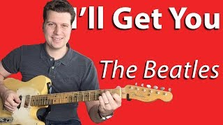 How to Play I'll Get You by The Beatles | Guitar Lesson