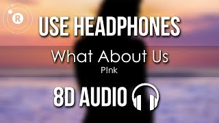 Pink   What About Us (8D AUDIO)