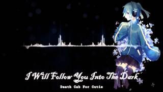 I Will Follow You Into The Dark  『Nightcore』