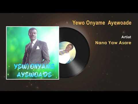 Nana Yaw Asare - Yewo Onyame Ayewoade Gospel Song (Audio) - Ghana Gospel Songs 2017